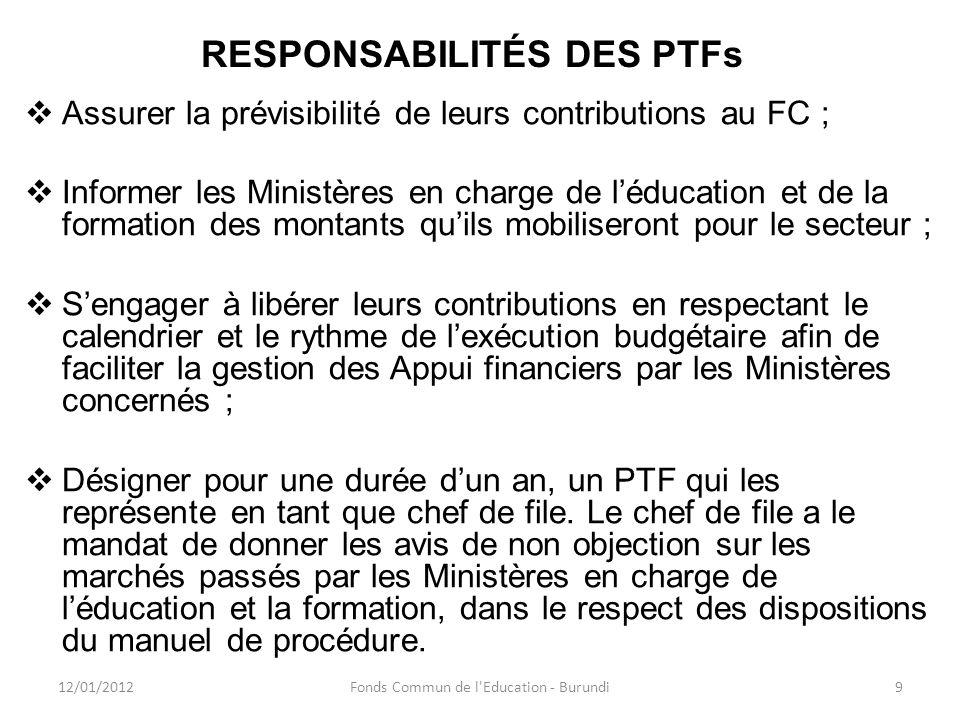 RESPONSABILITÉS DES PTFs Assurer la prévisibilité de leurs contributions au FC ; Informer les Ministères en charge de léducation et de la formation de