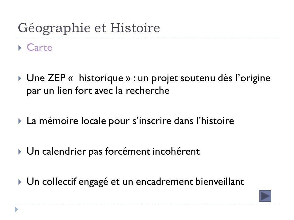 Géographie et Histoire Carte Une ZEP « historique » : un projet soutenu dès lorigine par un lien fort avec la recherche La mémoire locale pour sinscrire dans lhistoire Un calendrier pas forcément incohérent Un collectif engagé et un encadrement bienveillant
