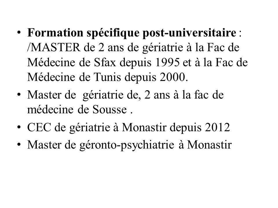 Formation spécifique post-universitaire : /MASTER de 2 ans de gériatrie à la Fac de Médecine de Sfax depuis 1995 et à la Fac de Médecine de Tunis depu