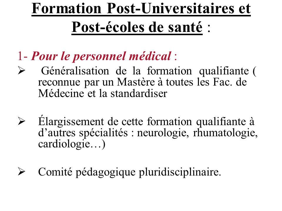 Formation Post-Universitaires et Post-écoles de santé Formation Post-Universitaires et Post-écoles de santé : 1- Pour le personnel médical : Généralis