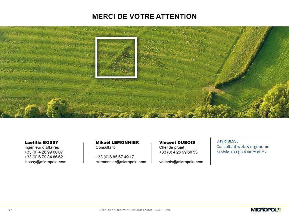 MERCI DE VOTRE ATTENTION Réunion de lancement - Refonte Ecobiz - CCI DROME 27