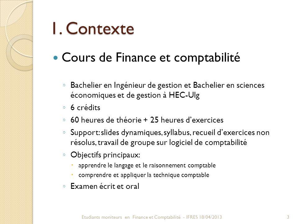 1. Contexte Cours de Finance et comptabilité Bachelier en Ingénieur de gestion et Bachelier en sciences économiques et de gestion à HEC-Ulg 6 crédits