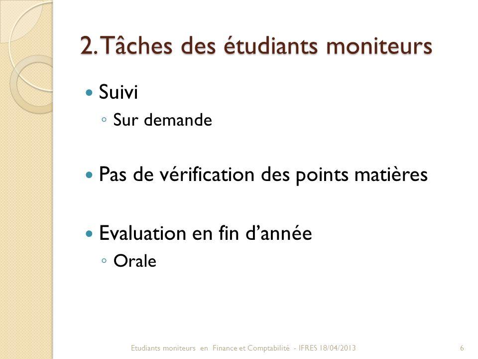 2. Tâches des étudiants moniteurs Suivi Sur demande Pas de vérification des points matières Evaluation en fin dannée Orale 6Etudiants moniteurs en Fin