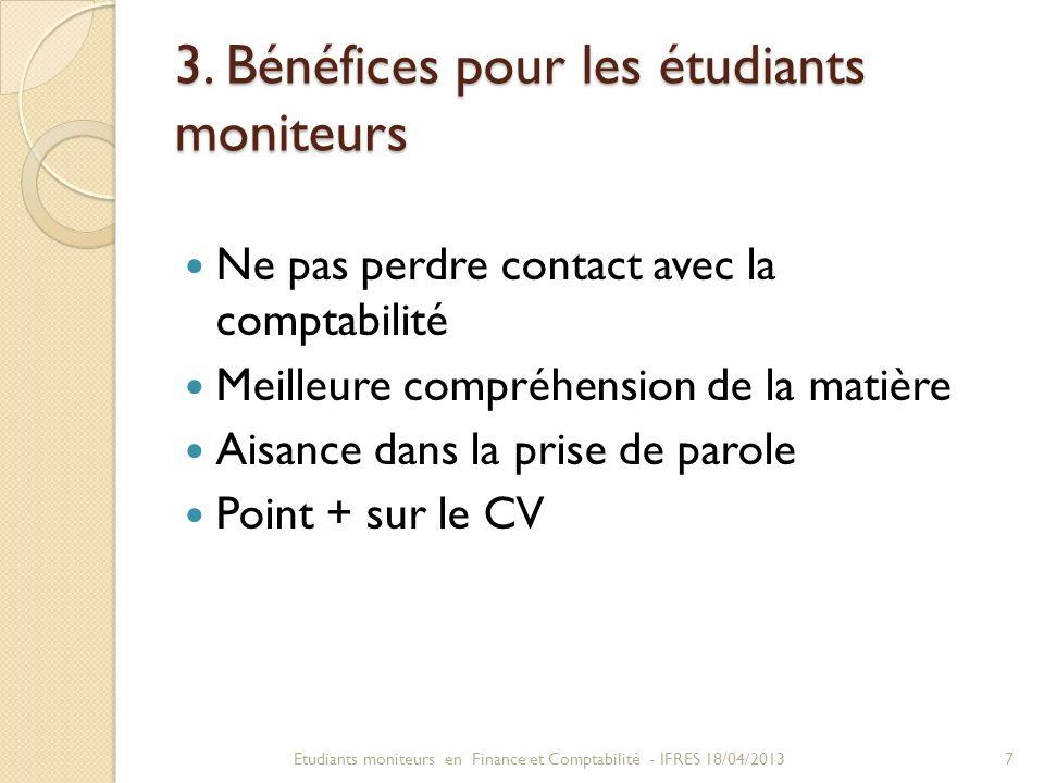 3. Bénéfices pour les étudiants moniteurs Ne pas perdre contact avec la comptabilité Meilleure compréhension de la matière Aisance dans la prise de pa
