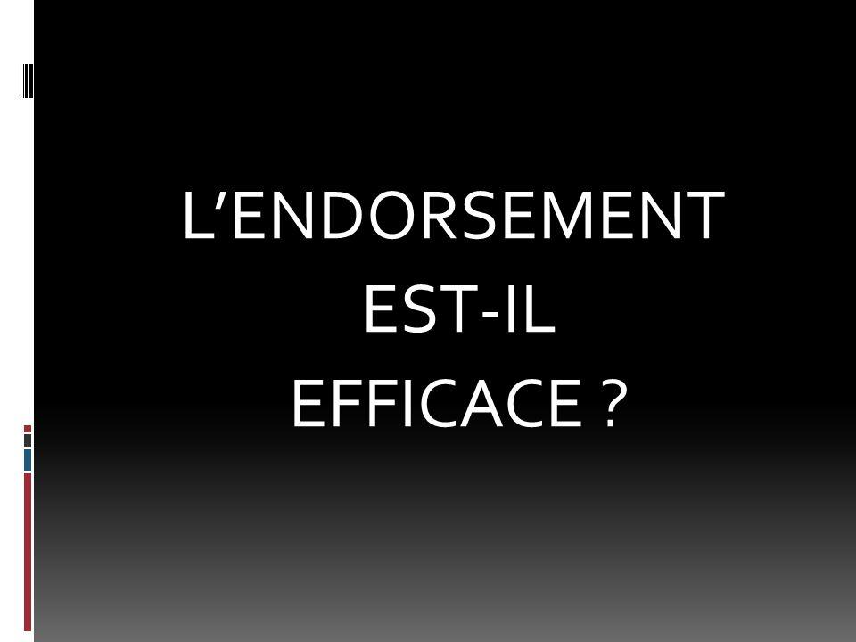 LENDORSEMENT EST-IL EFFICACE ?