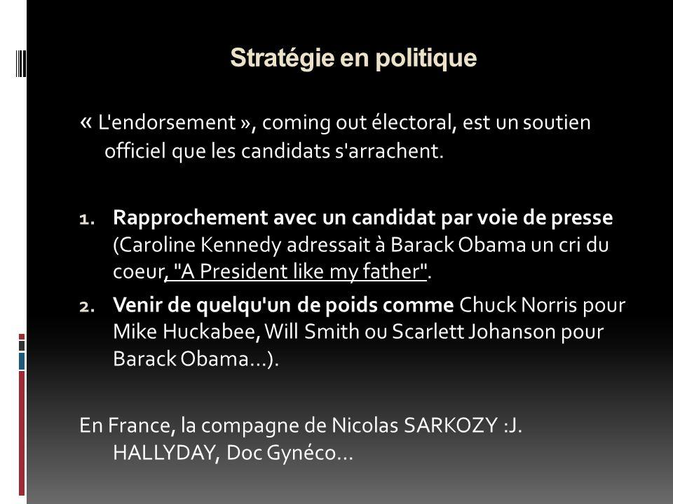 Stratégie en politique « L'endorsement », coming out électoral, est un soutien officiel que les candidats s'arrachent. 1. Rapprochement avec un candid