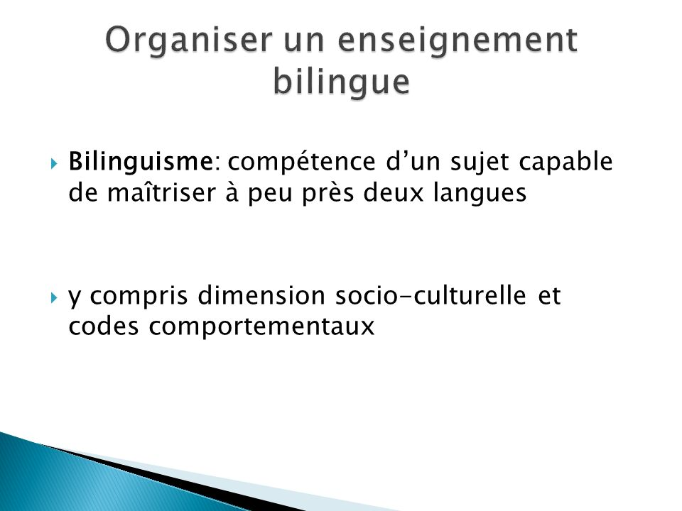 Bilinguisme: compétence dun sujet capable de maîtriser à peu près deux langues y compris dimension socio-culturelle et codes comportementaux