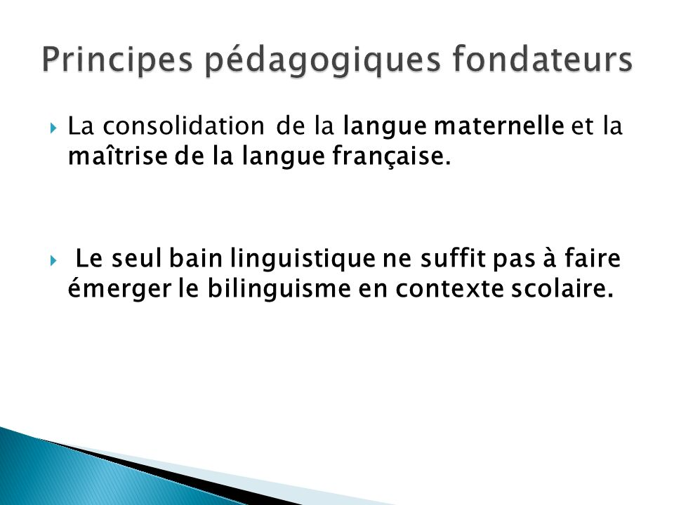 La consolidation de la langue maternelle et la maîtrise de la langue française. Le seul bain linguistique ne suffit pas à faire émerger le bilinguisme