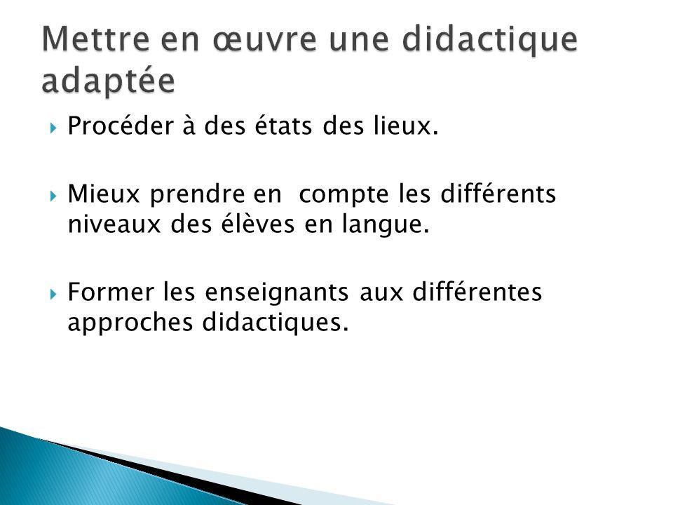 Procéder à des états des lieux. Mieux prendre en compte les différents niveaux des élèves en langue. Former les enseignants aux différentes approches