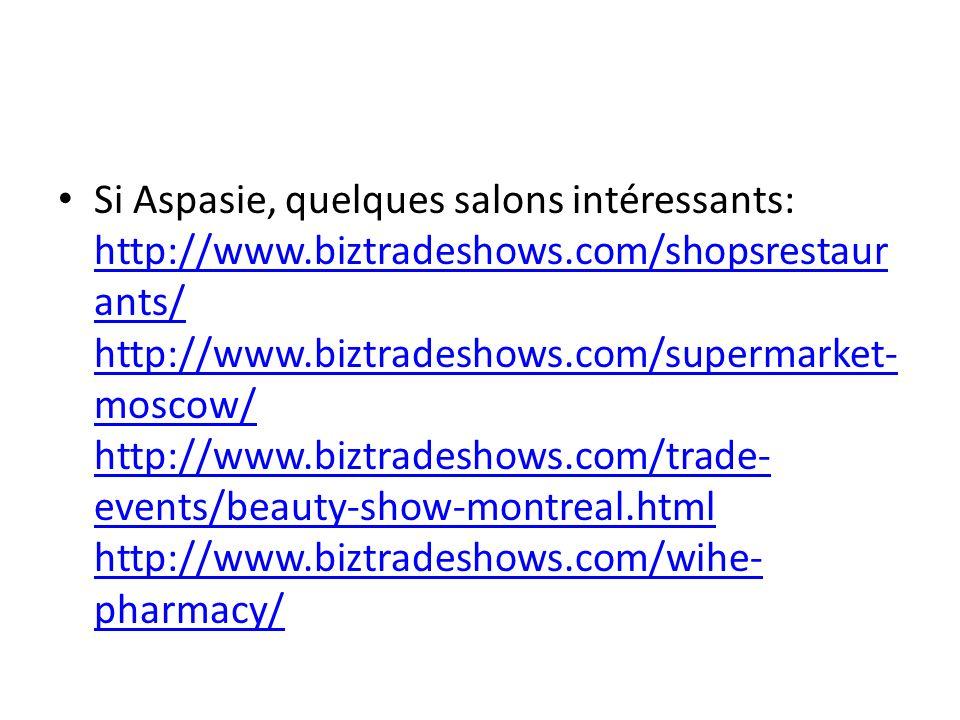 Si Aspasie, quelques salons intéressants: http://www.biztradeshows.com/shopsrestaur ants/ http://www.biztradeshows.com/supermarket- moscow/ http://www
