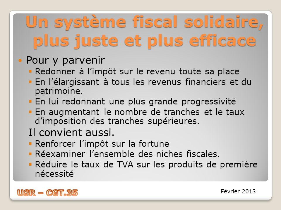 Un système fiscal solidaire, plus juste et plus efficace Pour y parvenir Redonner à limpôt sur le revenu toute sa place En lélargissant à tous les rev