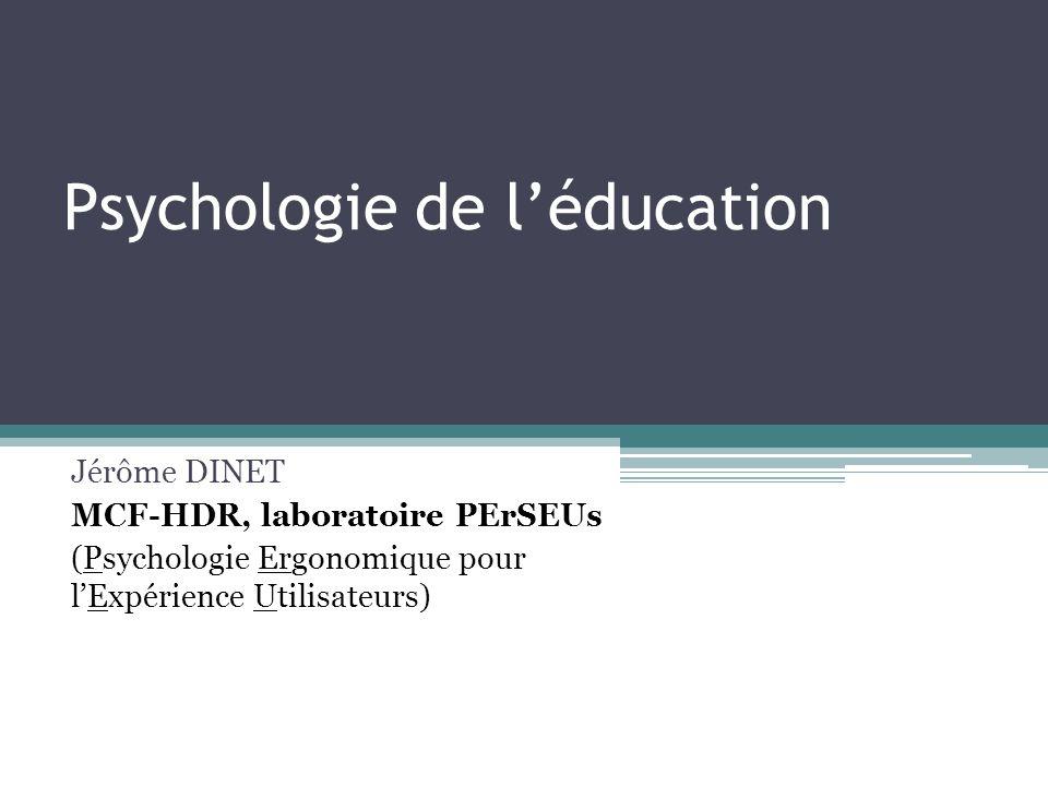 Psychologie de léducation Jérôme DINET MCF-HDR, laboratoire PErSEUs (Psychologie Ergonomique pour lExpérience Utilisateurs)