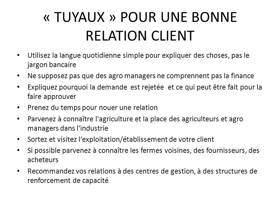 « TUYAUX » POUR UNE BONNE RELATION CLIENT Utilisez la langue quotidienne simple pour expliquer des choses, pas le jargon bancaire Ne supposez pas que