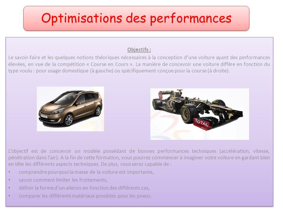 Objectifs : Le savoir-faire et les quelques notions théoriques nécessaires à la conception dune voiture ayant des performances élevées, en vue de la c