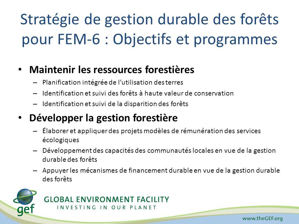 Stratégie de gestion durable des forêts pour FEM-6 : Objectifs et programmes Maintenir les ressources forestières – Planification intégrée de lutilisa