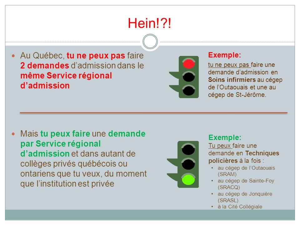 Hein!?! Exemple: tu ne peux pas faire une demande dadmission en Soins infirmiers au cégep de lOutaouais et une au cégep de St-Jérôme. Au Québec, tu ne