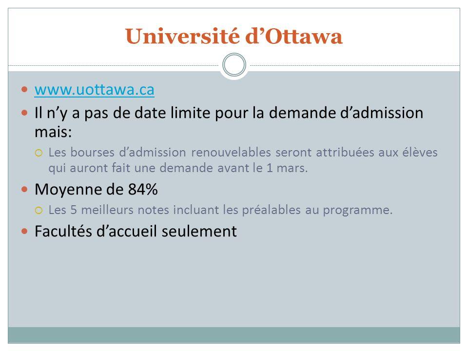 Université dOttawa www.uottawa.ca Il ny a pas de date limite pour la demande dadmission mais: Les bourses dadmission renouvelables seront attribuées a