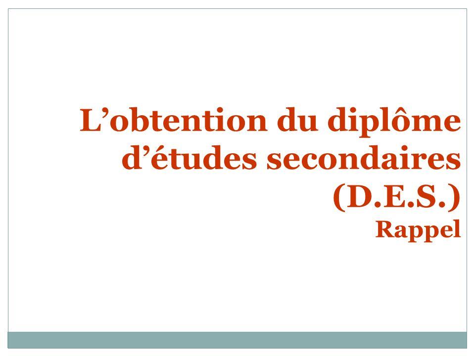 Lobtention du diplôme détudes secondaires (D.E.S.) Rappel