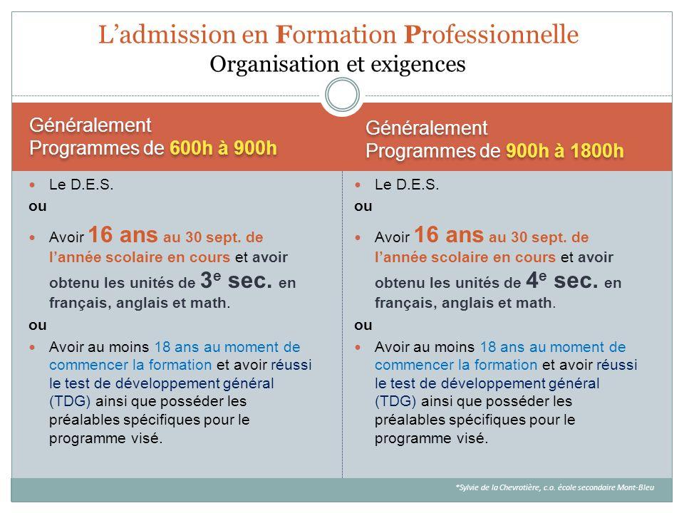 Généralement Programmes de 600h à 900h Généralement Programmes de 900h à 1800h Ladmission en Formation Professionnelle Organisation et exigences Le D.