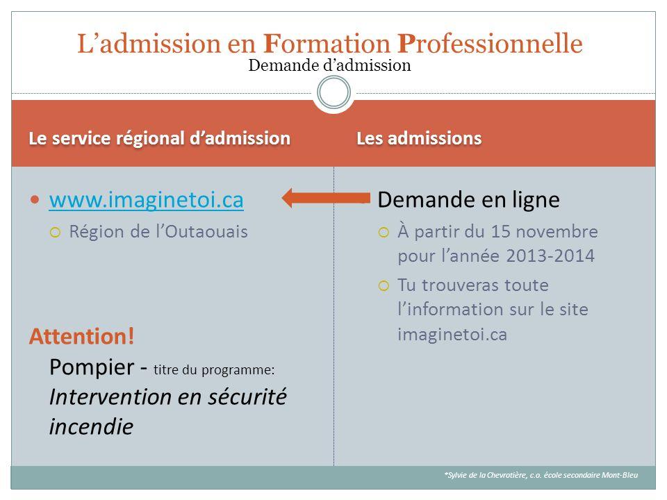Le service régional dadmission Les admissions www.imaginetoi.ca Région de lOutaouais Attention! Pompier - titre du programme: Intervention en sécurité
