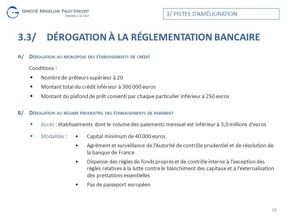 3.3/DÉROGATION À LA RÉGLEMENTATION BANCAIRE A/D ÉROGATION AU MONOPOLE DES ÉTABLISSEMENTS DE CRÉDIT Conditions : Nombre de prêteurs supérieur à 20 Mont