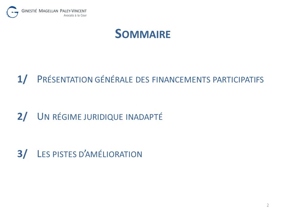 S OMMAIRE 1/P RÉSENTATION GÉNÉRALE DES FINANCEMENTS PARTICIPATIFS 2/U N RÉGIME JURIDIQUE INADAPTÉ 3/L ES PISTES D AMÉLIORATION 2