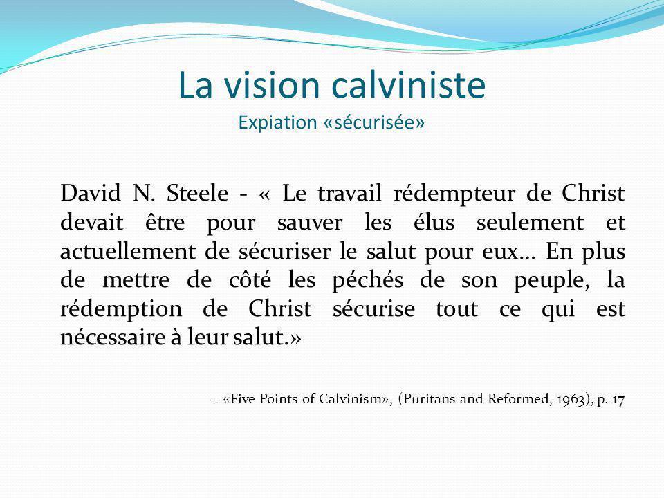 La vision calviniste Expiation «sécurisée» David N. Steele - « Le travail rédempteur de Christ devait être pour sauver les élus seulement et actuellem