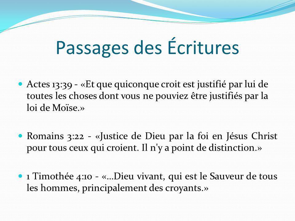 Passages des Écritures Actes 13:39 - «Et que quiconque croit est justifié par lui de toutes les choses dont vous ne pouviez être justifiés par la loi