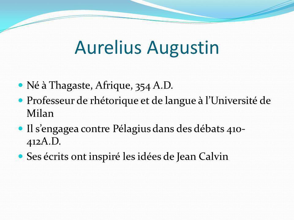 Aurelius Augustin Né à Thagaste, Afrique, 354 A.D. Professeur de rhétorique et de langue à lUniversité de Milan Il sengagea contre Pélagius dans des d