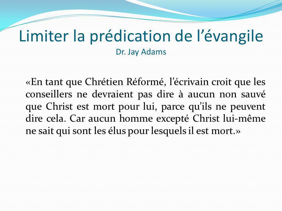 Limiter la prédication de lévangile Dr. Jay Adams «En tant que Chrétien Réformé, lécrivain croit que les conseillers ne devraient pas dire à aucun non