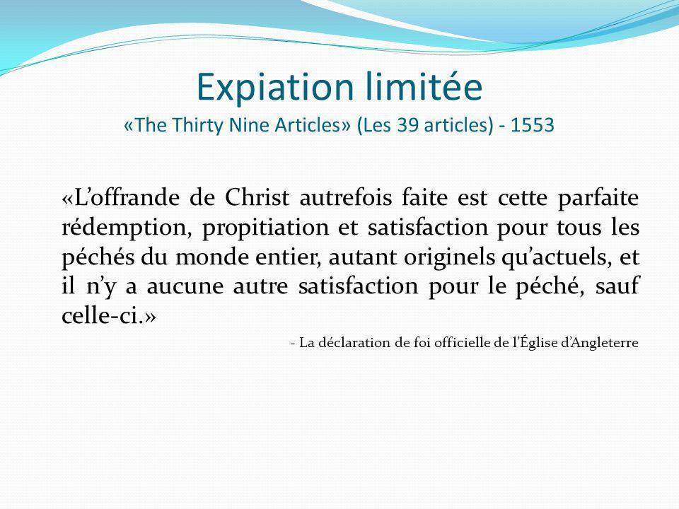 Expiation limitée «The Thirty Nine Articles» (Les 39 articles) - 1553 «Loffrande de Christ autrefois faite est cette parfaite rédemption, propitiation