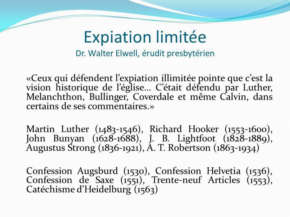 Expiation limitée Dr. Walter Elwell, érudit presbytérien «Ceux qui défendent lexpiation illimitée pointe que cest la vision historique de léglise… Cét