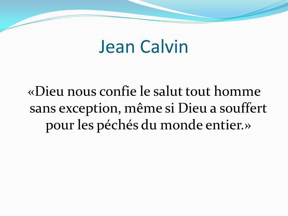 Jean Calvin «Dieu nous confie le salut tout homme sans exception, même si Dieu a souffert pour les péchés du monde entier.»