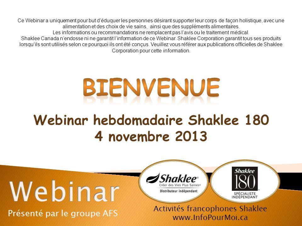 Présenté par le groupe AFS Activités francophones Shaklee www.InfoPourMoi.ca Ce Webinar a uniquement pour but déduquer les personnes désirant supporte