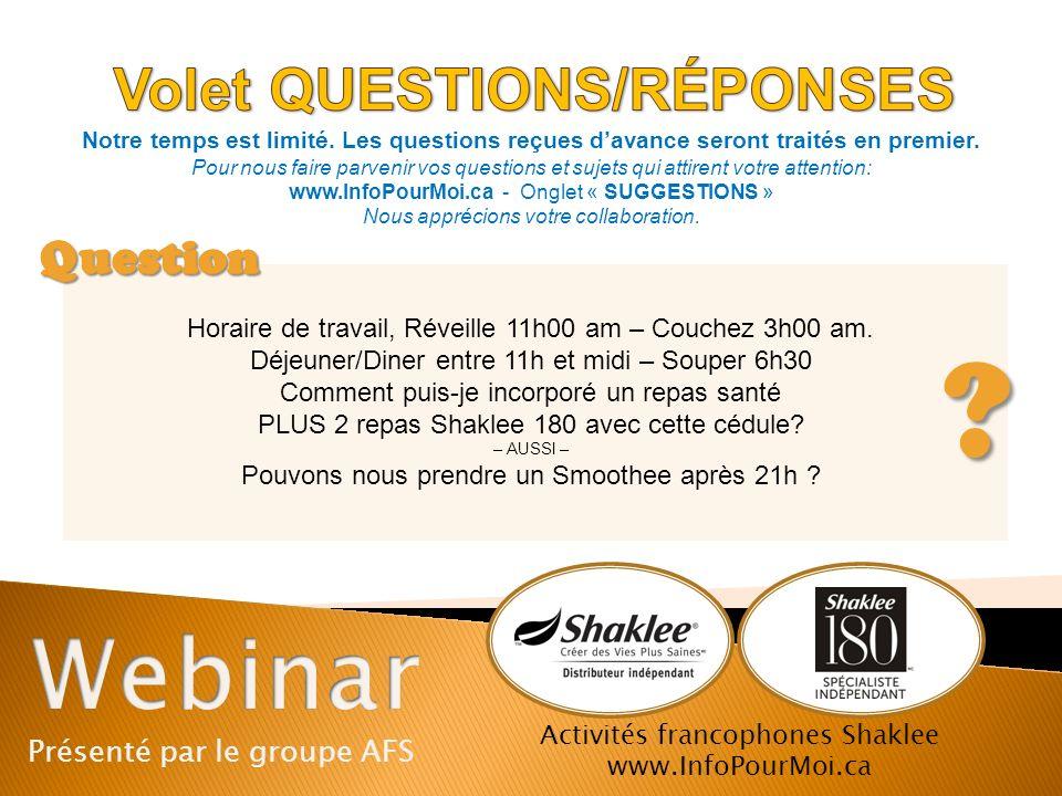 Présenté par le groupe AFS Activités francophones Shaklee www.InfoPourMoi.ca Notre temps est limité. Les questions reçues davance seront traités en pr