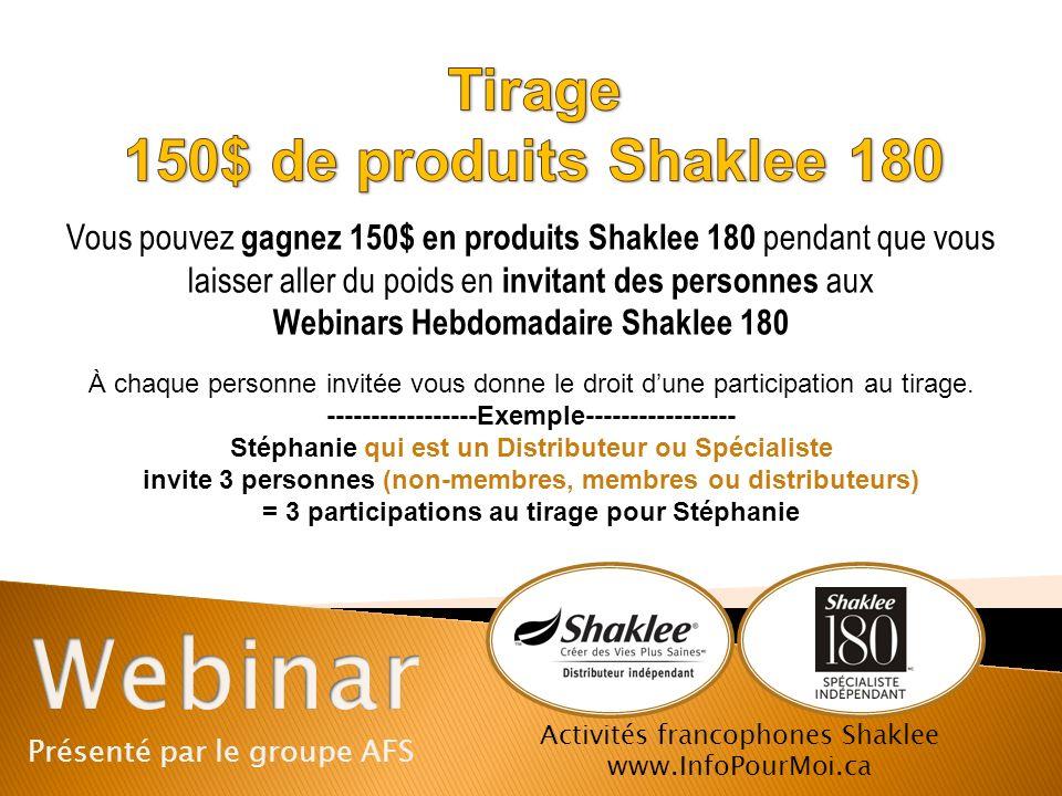 Présenté par le groupe AFS Activités francophones Shaklee www.InfoPourMoi.ca Vous pouvez gagnez 150$ en produits Shaklee 180 pendant que vous laisser