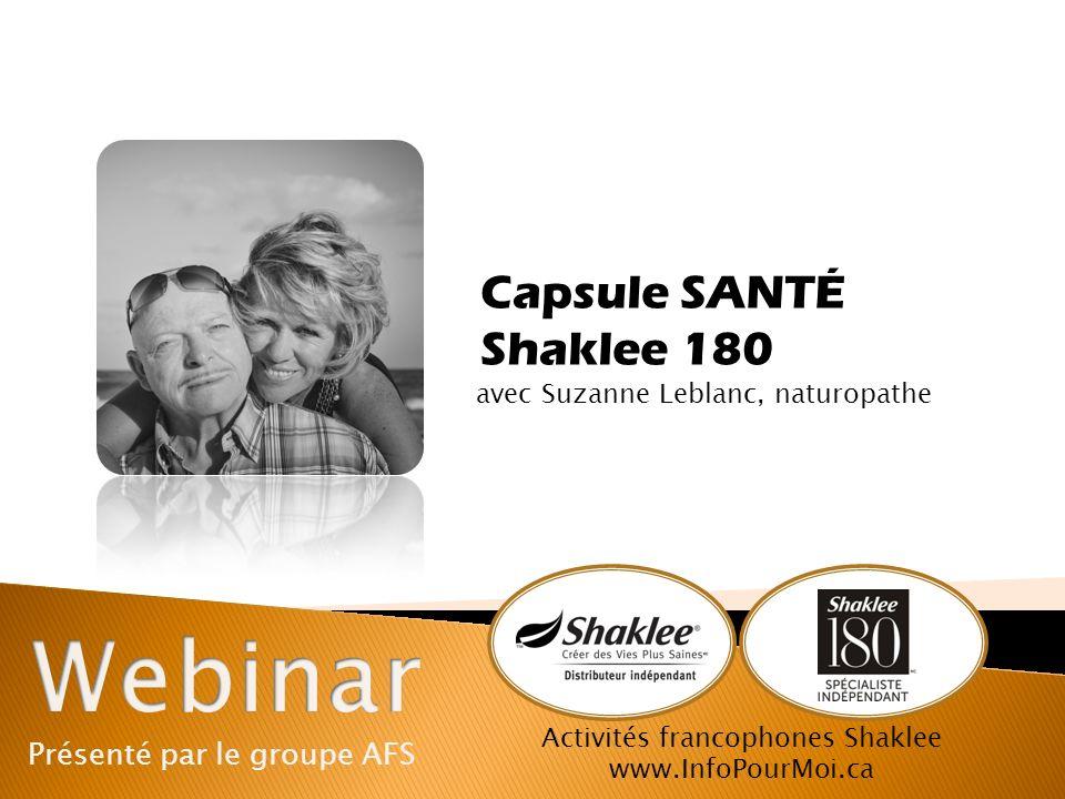 Présenté par le groupe AFS Activités francophones Shaklee www.InfoPourMoi.ca avec Suzanne Leblanc, naturopathe Capsule SANTÉ Shaklee 180