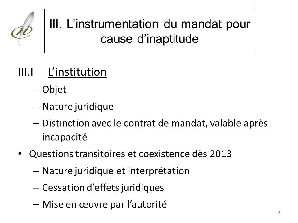 III. Linstrumentation du mandat pour cause dinaptitude III.ILinstitution – Objet – Nature juridique – Distinction avec le contrat de mandat, valable a