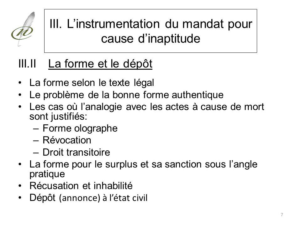 III. Linstrumentation du mandat pour cause dinaptitude III.IILa forme et le dépôt La forme selon le texte légal Le problème de la bonne forme authenti