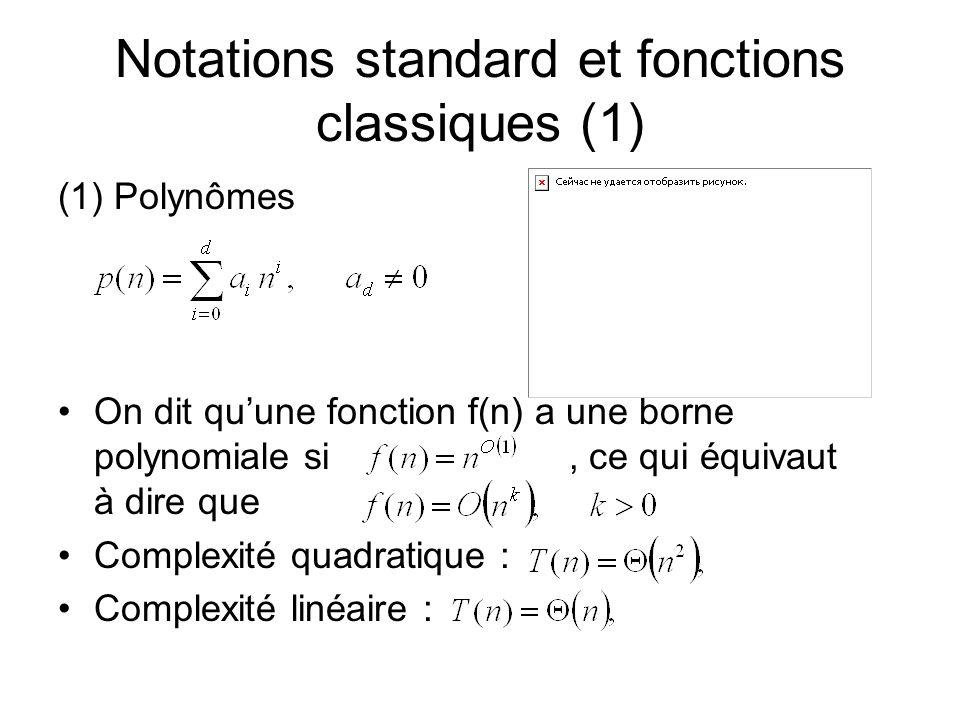 Notations standard et fonctions classiques (1) (1) Polynômes On dit quune fonction f(n) a une borne polynomiale si, ce qui équivaut à dire que Complexité quadratique : Complexité linéaire :