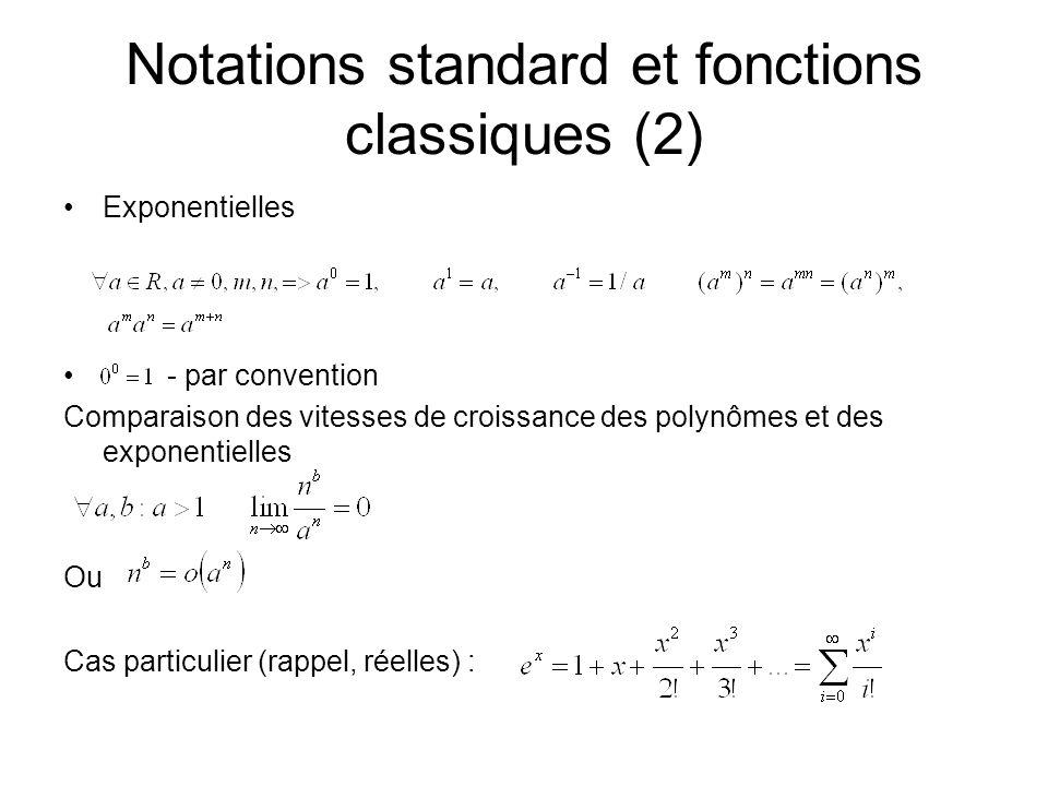 Notations standard et fonctions classiques (2) Exponentielles - par convention Comparaison des vitesses de croissance des polynômes et des exponentielles Ou Cas particulier (rappel, réelles) :