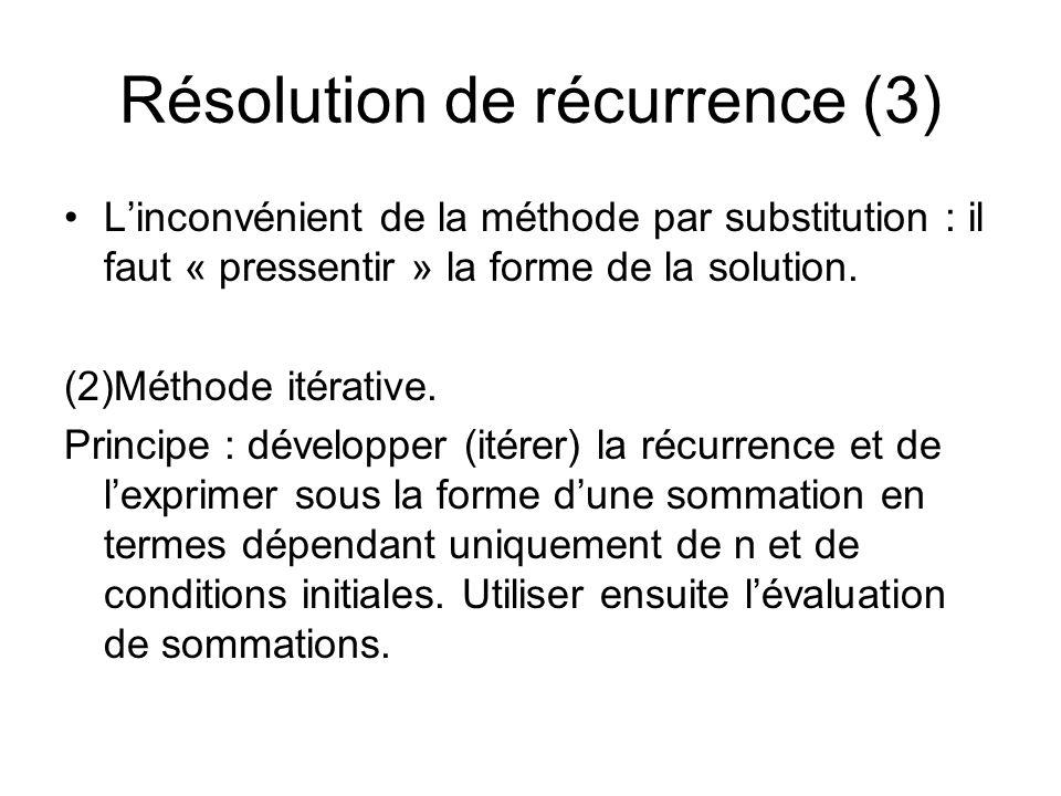 Résolution de récurrence (3) Linconvénient de la méthode par substitution : il faut « pressentir » la forme de la solution.