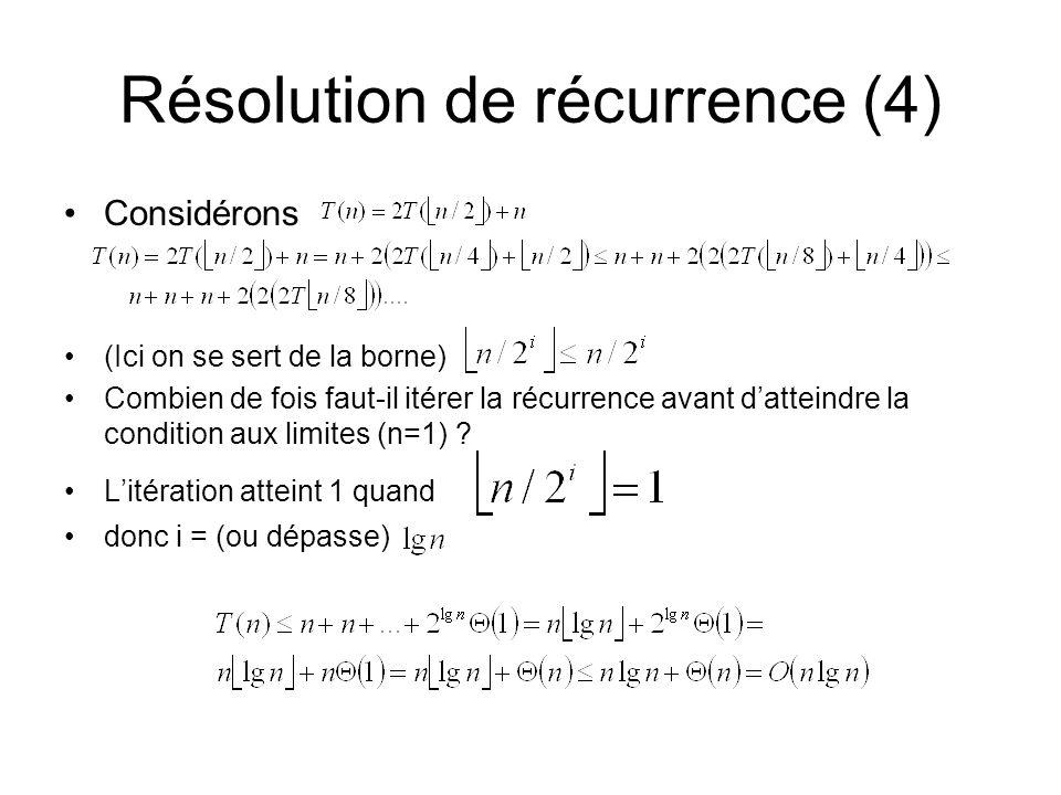 Résolution de récurrence (4) Considérons (Ici on se sert de la borne) Combien de fois faut-il itérer la récurrence avant datteindre la condition aux limites (n=1) .