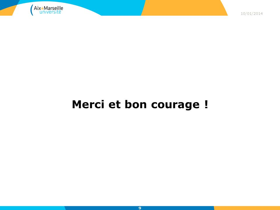 Merci et bon courage ! 10/01/2014 9