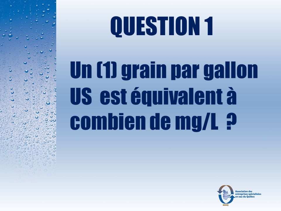 Vos choix de réponse : A : Méthode de désinfection reconnue et éprouvée B : Peut désinfecter leau même si cette dernière contient du fer, du manganèse, de la turbidité, etc.