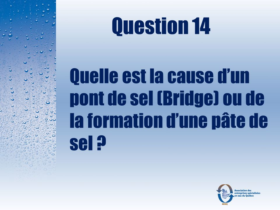 Question 14 Quelle est la cause dun pont de sel (Bridge) ou de la formation dune pâte de sel ?
