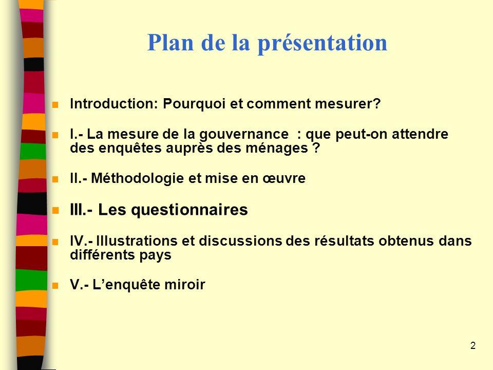 Plan de la présentation n Introduction: Pourquoi et comment mesurer? n I.- La mesure de la gouvernance : que peut-on attendre des enquêtes auprès des