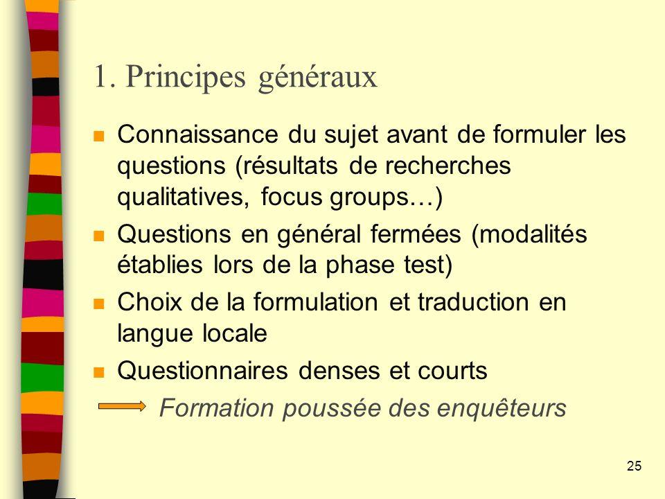 1. Principes généraux n Connaissance du sujet avant de formuler les questions (résultats de recherches qualitatives, focus groups…) n Questions en gén