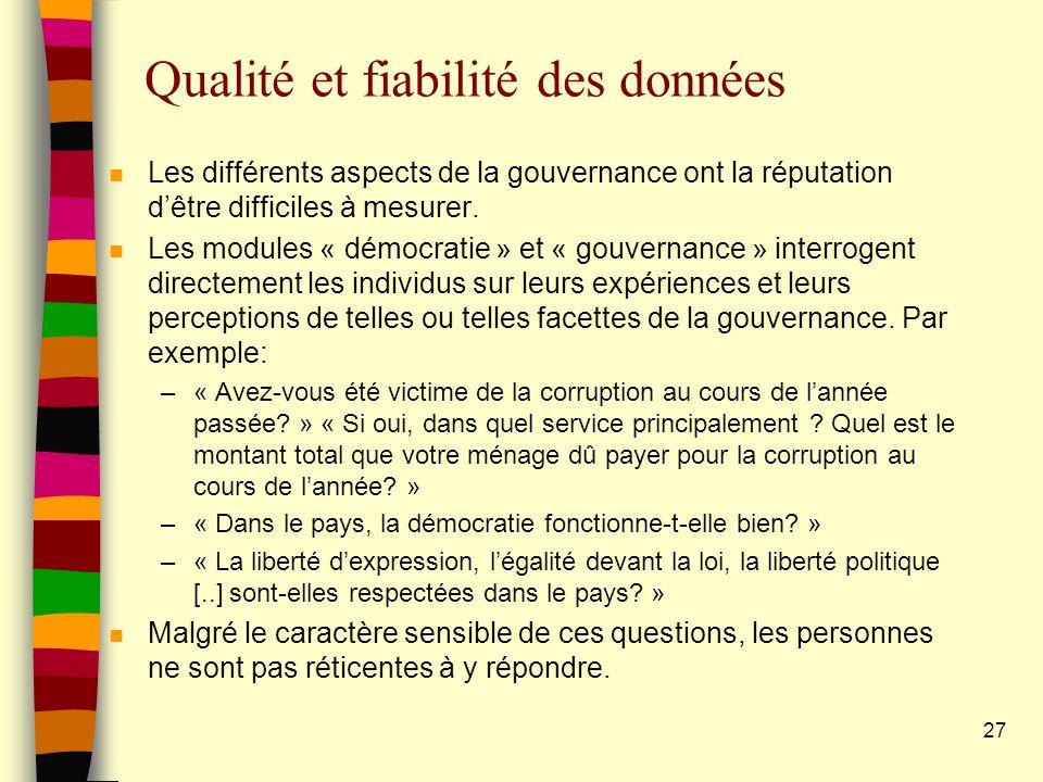 27 Qualité et fiabilité des données n Les différents aspects de la gouvernance ont la réputation dêtre difficiles à mesurer. n Les modules « démocrati