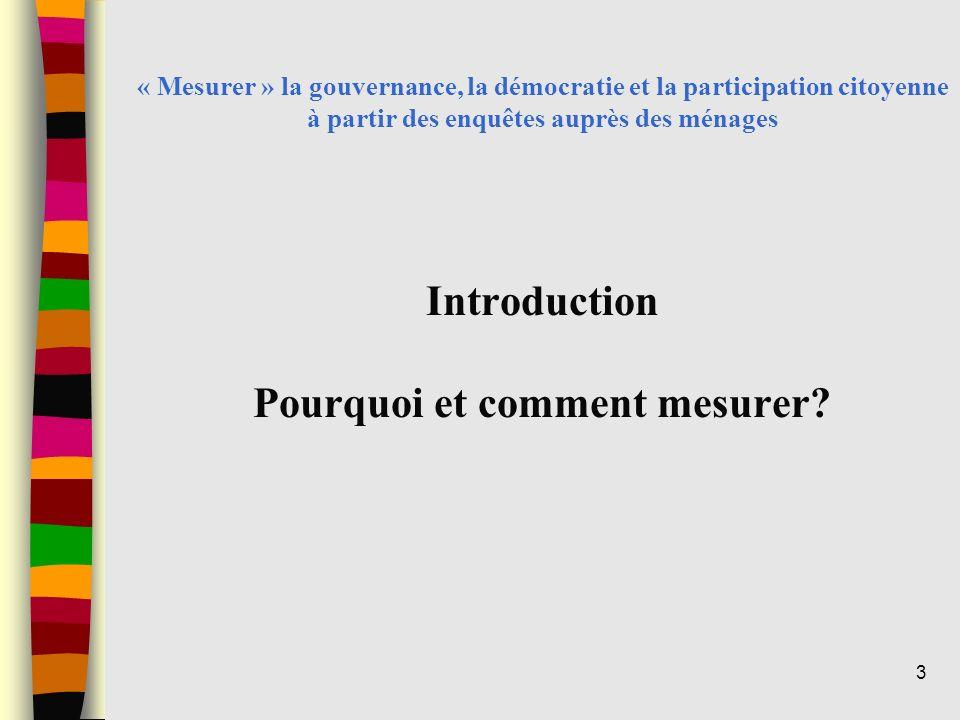 « Mesurer » la gouvernance, la démocratie et la participation citoyenne à partir des enquêtes auprès des ménages Introduction Pourquoi et comment mesurer.